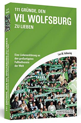 111-Grnde-den-VfL-Wolfsburg-zu-lieben-Eine-Liebeserklrung-an-den-groartigsten-Fuballverein-der-Welt-0