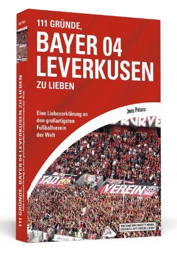 111-Grnde-Bayer-04-Leverkusen-zu-lieben-Eine-Liebeserklrung-an-den-groartigsten-Fuballverein-der-Welt-0