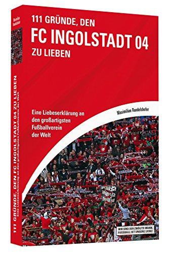 111-Grnde-den-FC-Ingolstadt-04-zu-lieben-Eine-Liebeserklrung-an-den-groartigsten-Fuballverein-der-Welt-0